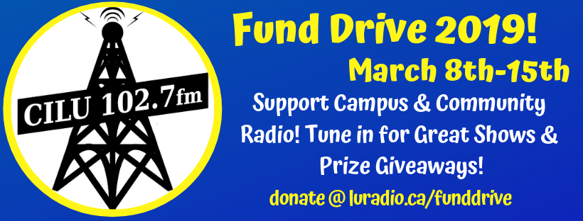 Fund Drive 2019 March 8th - 15th. Support Campus and community radio! Tune in for Great Shows and prize giveaways! Donate at luradio.ca/funddrive